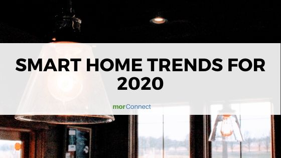 Morconnect Smart Home Trends For 2020