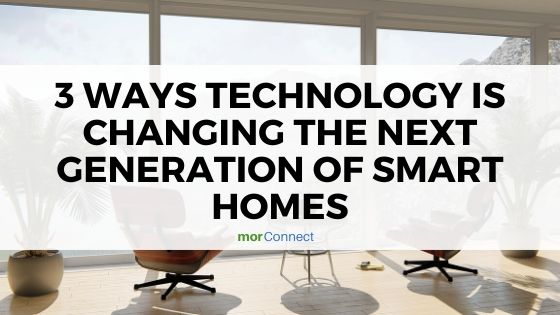 Morconnect Technology Is Changing Smart Homes